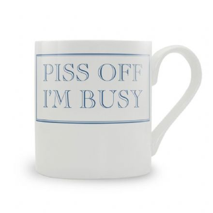 """Piss Off I'm Busy"" fine bone china mug from Stubbs Mugs"